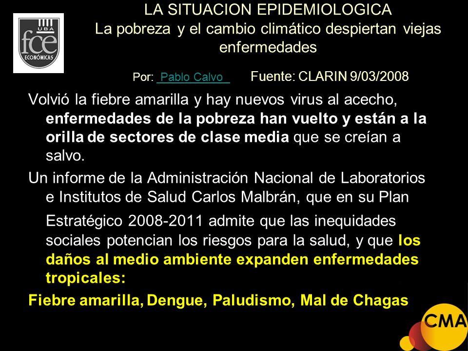 LA SITUACION EPIDEMIOLOGICA La pobreza y el cambio climático despiertan viejas enfermedades Por: Pablo Calvo Fuente: CLARIN 9/03/2008