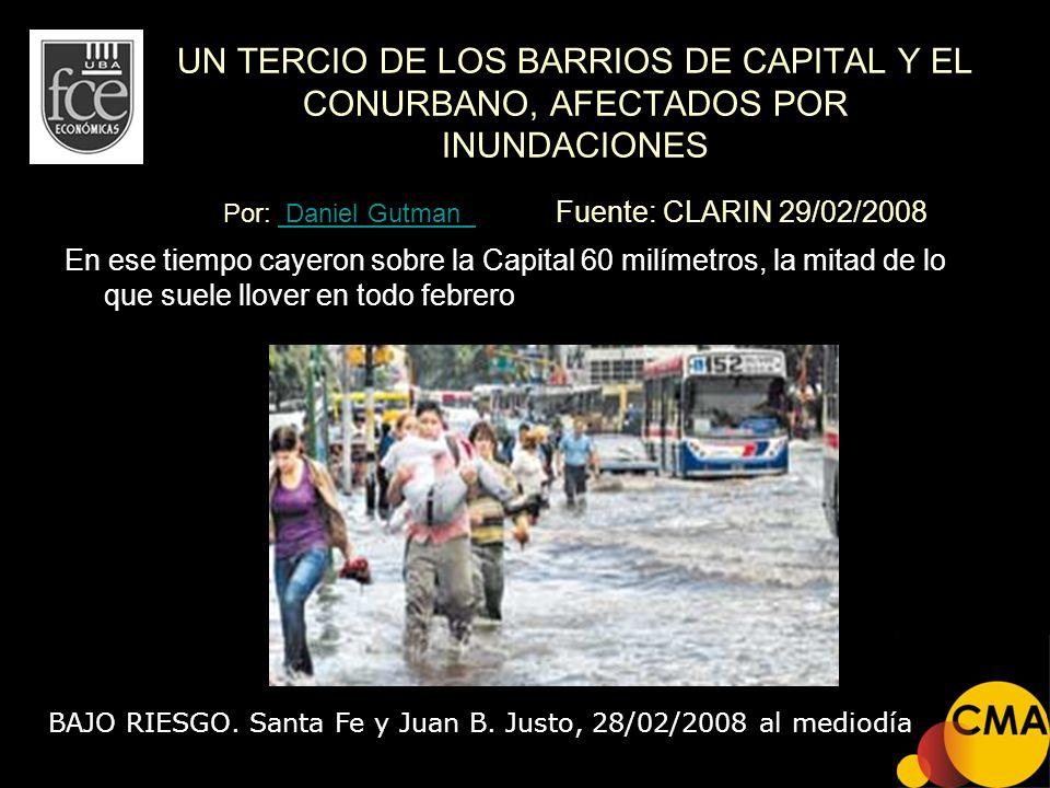 UN TERCIO DE LOS BARRIOS DE CAPITAL Y EL CONURBANO, AFECTADOS POR INUNDACIONES Por: Daniel Gutman Fuente: CLARIN 29/02/2008