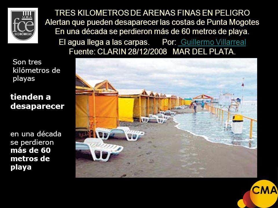 TRES KILOMETROS DE ARENAS FINAS EN PELIGRO Alertan que pueden desaparecer las costas de Punta Mogotes En una década se perdieron más de 60 metros de playa. El agua llega a las carpas. Por: Guillermo Villarreal Fuente: CLARIN 28/12/2008 MAR DEL PLATA.