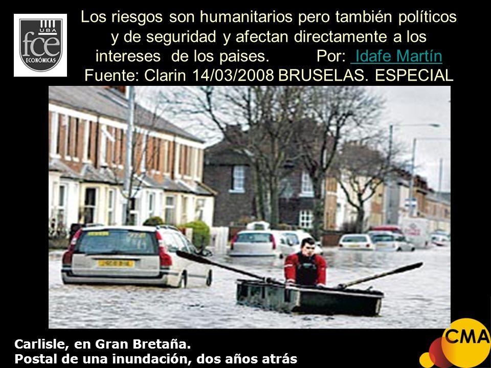Los riesgos son humanitarios pero también políticos y de seguridad y afectan directamente a los intereses de los paises. Por: Idafe Martín Fuente: Clarin 14/03/2008 BRUSELAS. ESPECIAL