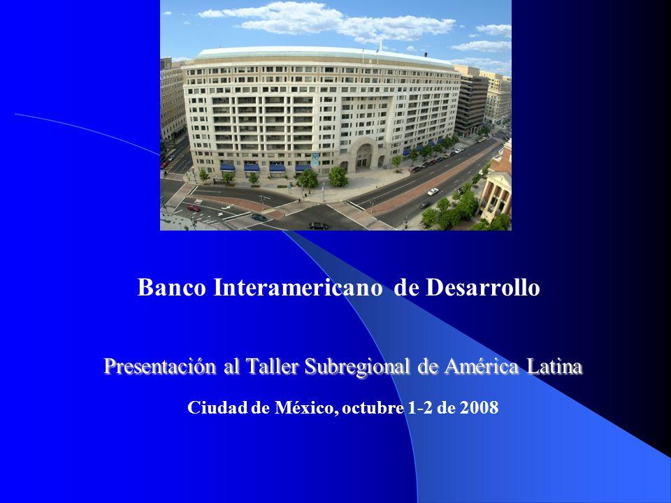 3 Banco Interamericano de Desarrollo Presentación al Taller Subregional de América Latina Ciudad de México, octubre 1-2 de 2008.