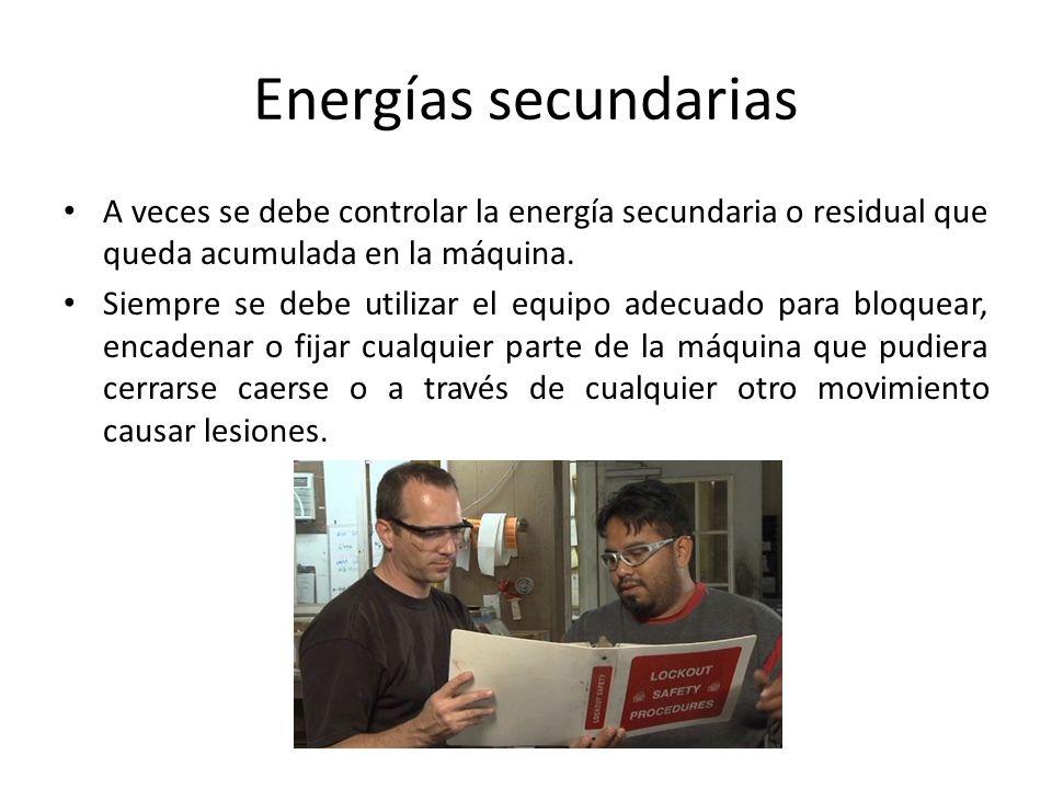 Energías secundarias A veces se debe controlar la energía secundaria o residual que queda acumulada en la máquina.