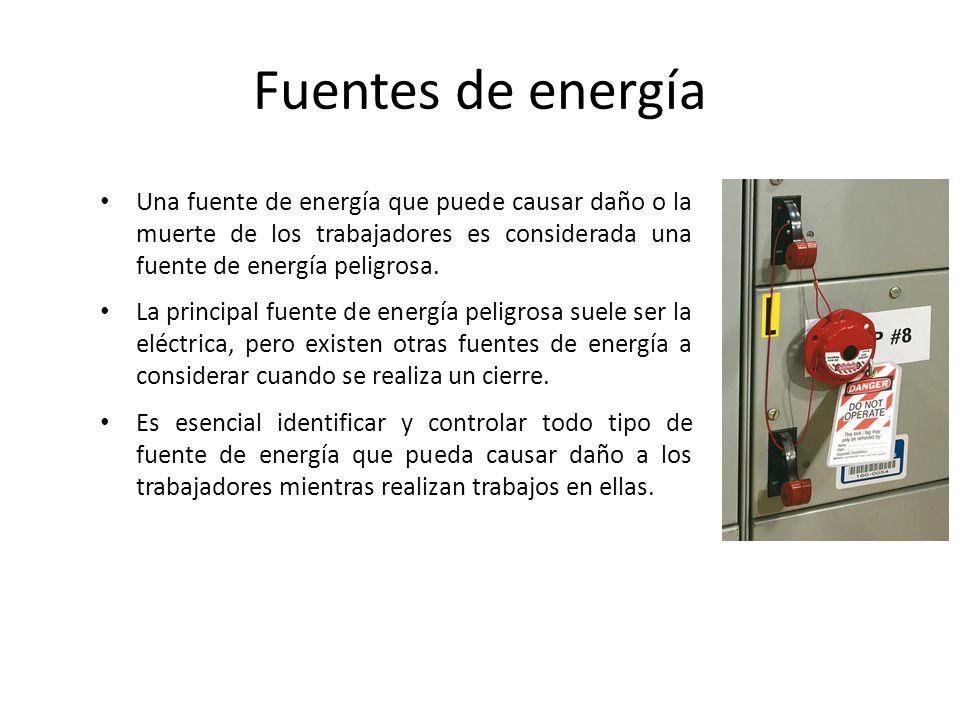 Fuentes de energía Una fuente de energía que puede causar daño o la muerte de los trabajadores es considerada una fuente de energía peligrosa.