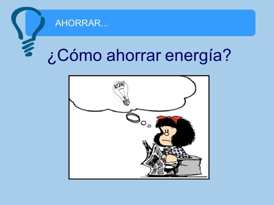 AHORRAR... ¿Cómo ahorrar energía