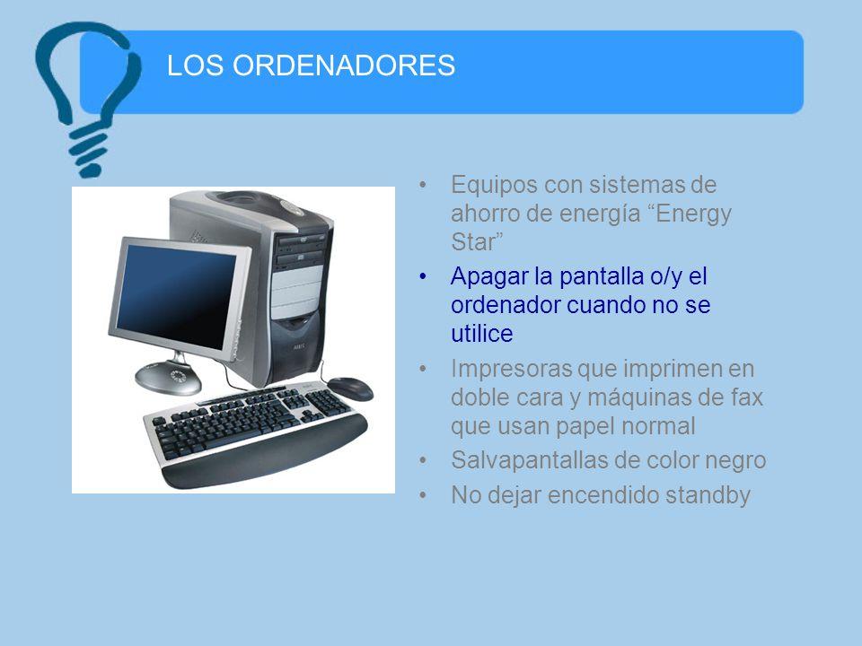 LOS ORDENADORES Equipos con sistemas de ahorro de energía Energy Star Apagar la pantalla o/y el ordenador cuando no se utilice.
