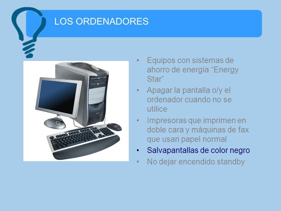 LOS ORDENADORESEquipos con sistemas de ahorro de energía Energy Star Apagar la pantalla o/y el ordenador cuando no se utilice.