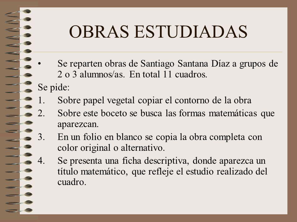 OBRAS ESTUDIADAS Se reparten obras de Santiago Santana Díaz a grupos de 2 o 3 alumnos/as. En total 11 cuadros.