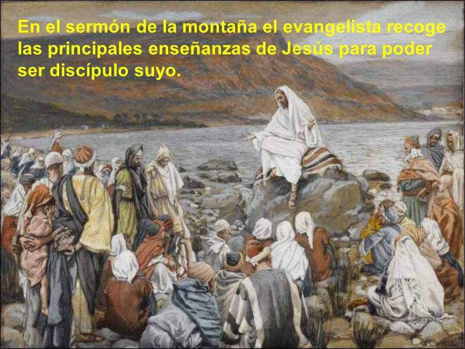 En el sermón de la montaña el evangelista recoge las principales enseñanzas de Jesús para poder ser discípulo suyo.