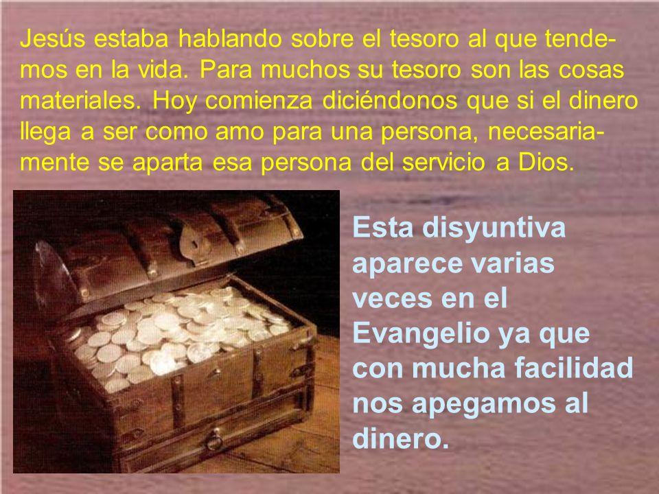 Jesús estaba hablando sobre el tesoro al que tende-mos en la vida
