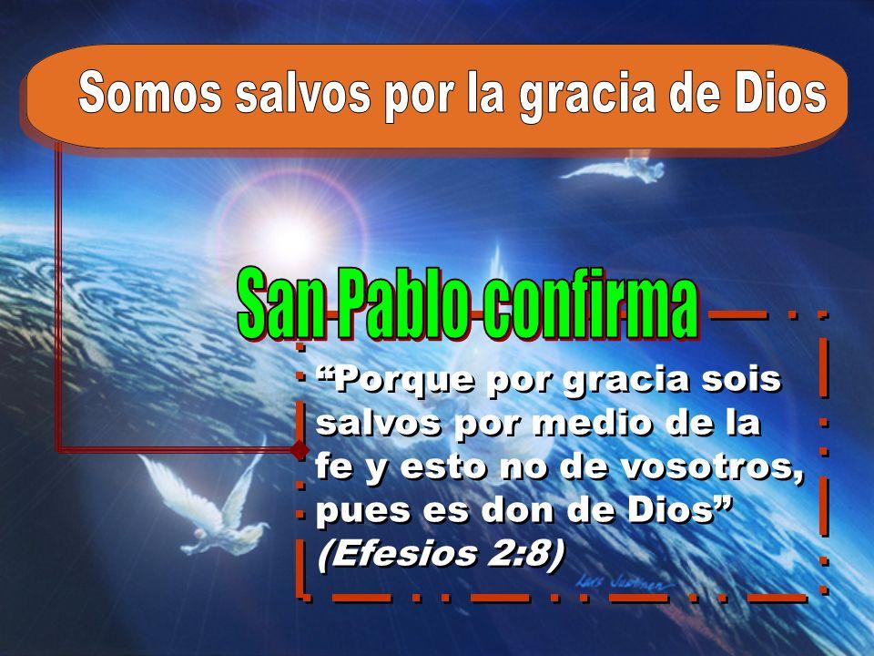 San Pablo confirma Somos salvos por la gracia de Dios