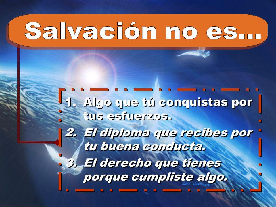 Salvación no es... Algo que tú conquistas por tus esfuerzos.
