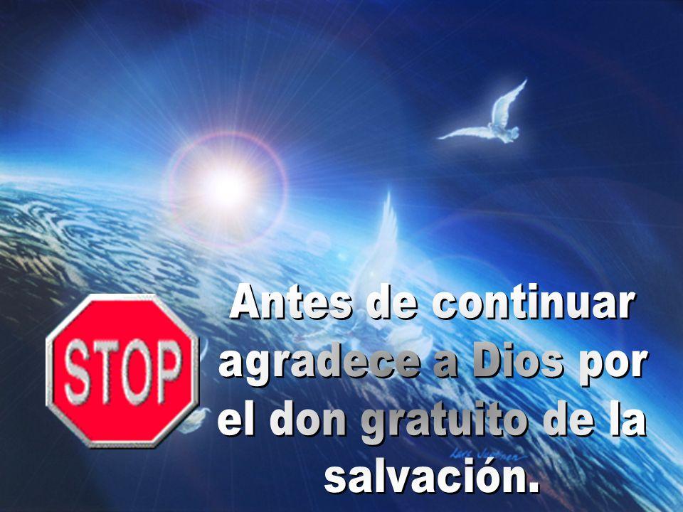 Antes de continuar agradece a Dios por el don gratuito de la salvación.