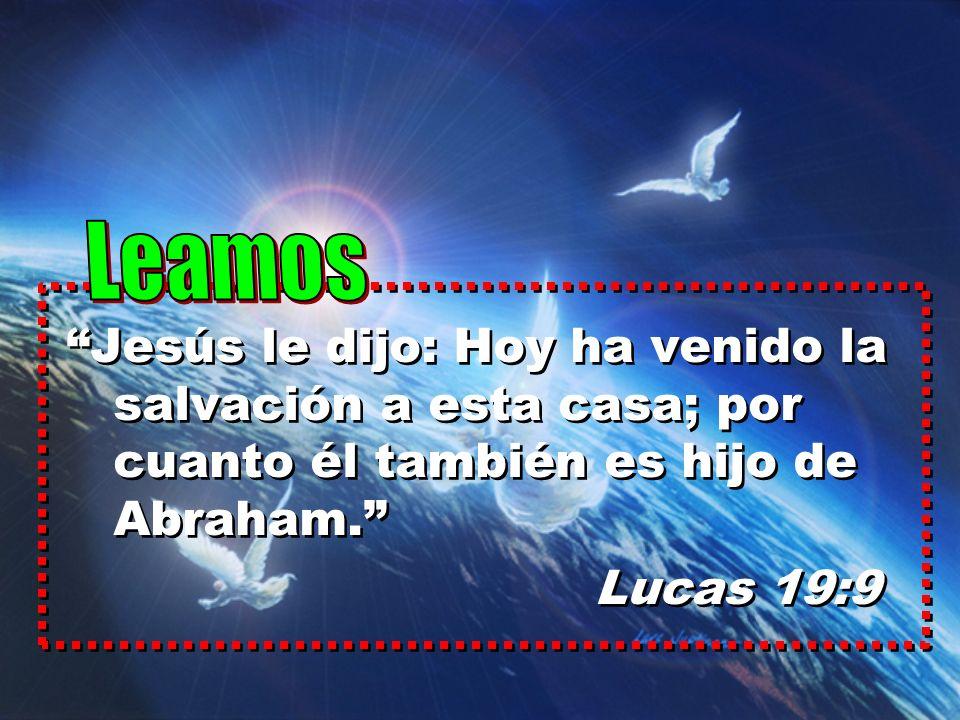 Leamos Jesús le dijo: Hoy ha venido la salvación a esta casa; por cuanto él también es hijo de Abraham.