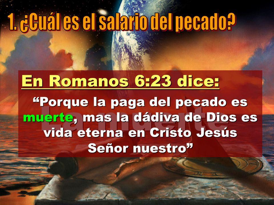 La muerte 1. ¿Cuál es el salario del pecado En Romanos 6:23 dice:
