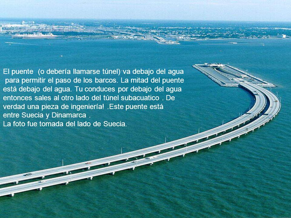 El puente (o debería llamarse túnel) va debajo del agua