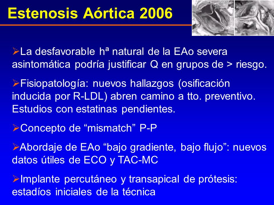 Estenosis Aórtica 2006 La desfavorable hª natural de la EAo severa asintomática podría justificar Q en grupos de > riesgo.