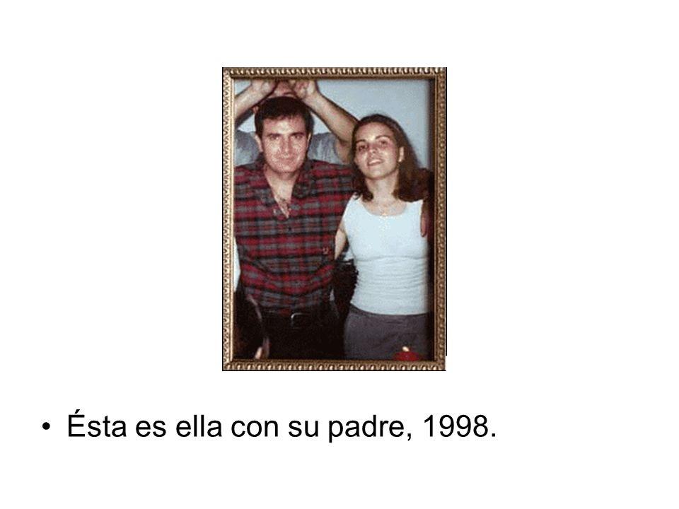 Ésta es ella con su padre, 1998.