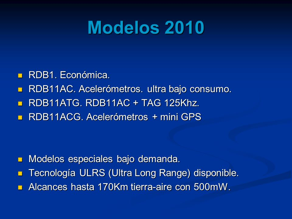 Modelos 2010 RDB1. Económica. RDB11AC. Acelerómetros. ultra bajo consumo. RDB11ATG. RDB11AC + TAG 125Khz.