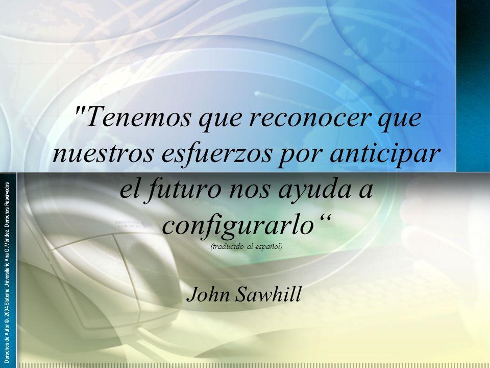 Tenemos que reconocer que nuestros esfuerzos por anticipar el futuro nos ayuda a configurarlo (traducido al español)