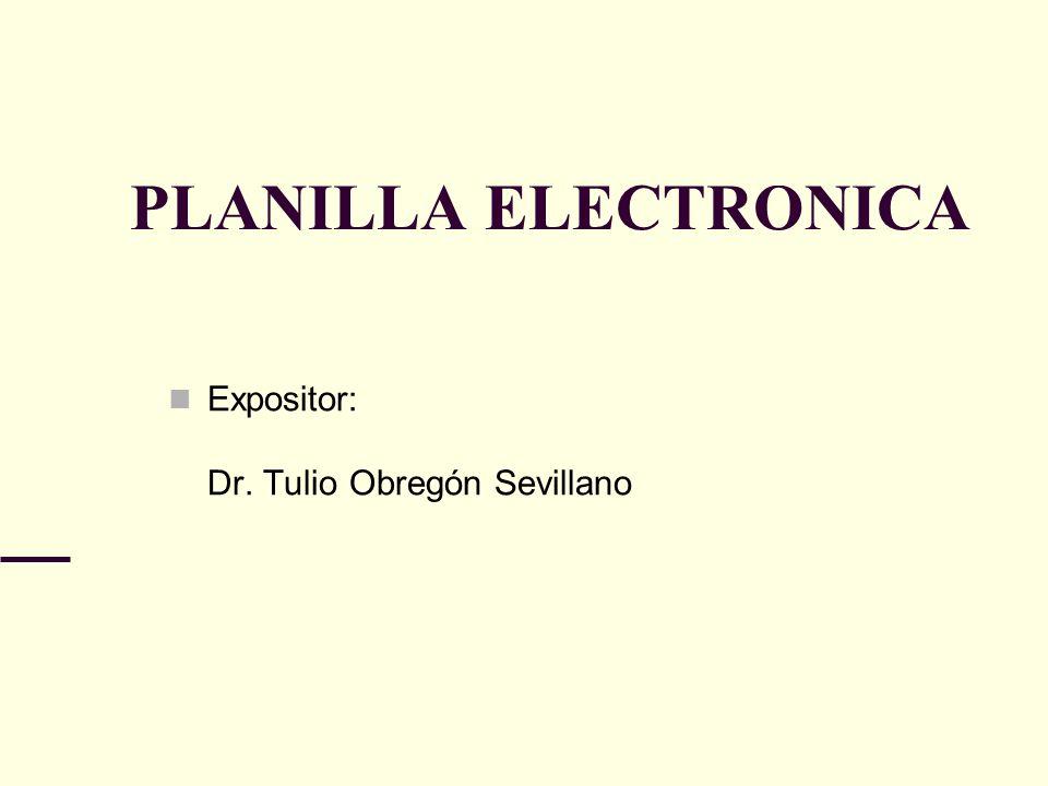 PLANILLA ELECTRONICA Expositor: Dr. Tulio Obregón Sevillano