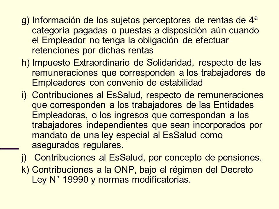 g) Información de los sujetos perceptores de rentas de 4ª categoría pagadas o puestas a disposición aún cuando el Empleador no tenga la obligación de efectuar retenciones por dichas rentas