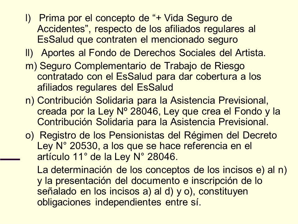 l) Prima por el concepto de + Vida Seguro de Accidentes , respecto de los afiliados regulares al EsSalud que contraten el mencionado seguro