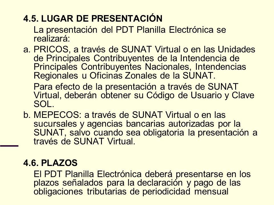 4.5. LUGAR DE PRESENTACIÓN La presentación del PDT Planilla Electrónica se realizará: