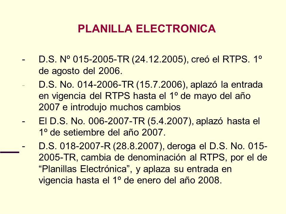PLANILLA ELECTRONICA - D.S. Nº 015-2005-TR (24.12.2005), creó el RTPS. 1º de agosto del 2006.