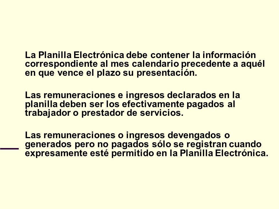 La Planilla Electrónica debe contener la información correspondiente al mes calendario precedente a aquél en que vence el plazo su presentación.