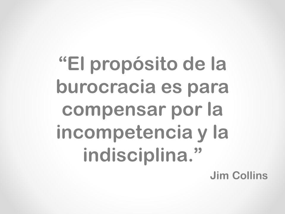 El propósito de la burocracia es para compensar por la incompetencia y la indisciplina.