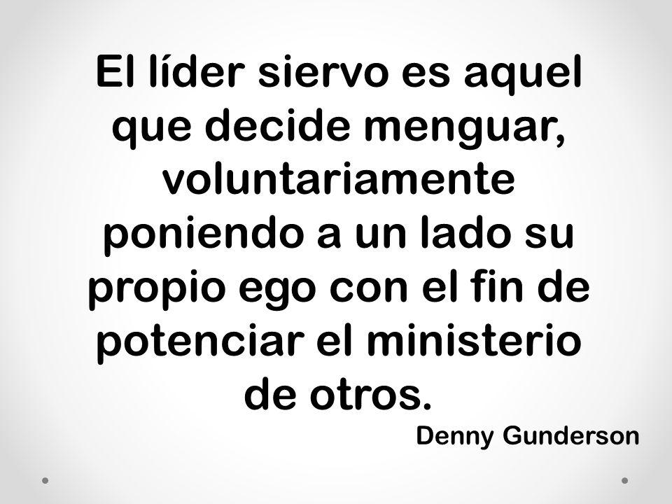 El líder siervo es aquel que decide menguar, voluntariamente poniendo a un lado su propio ego con el fin de potenciar el ministerio de otros.