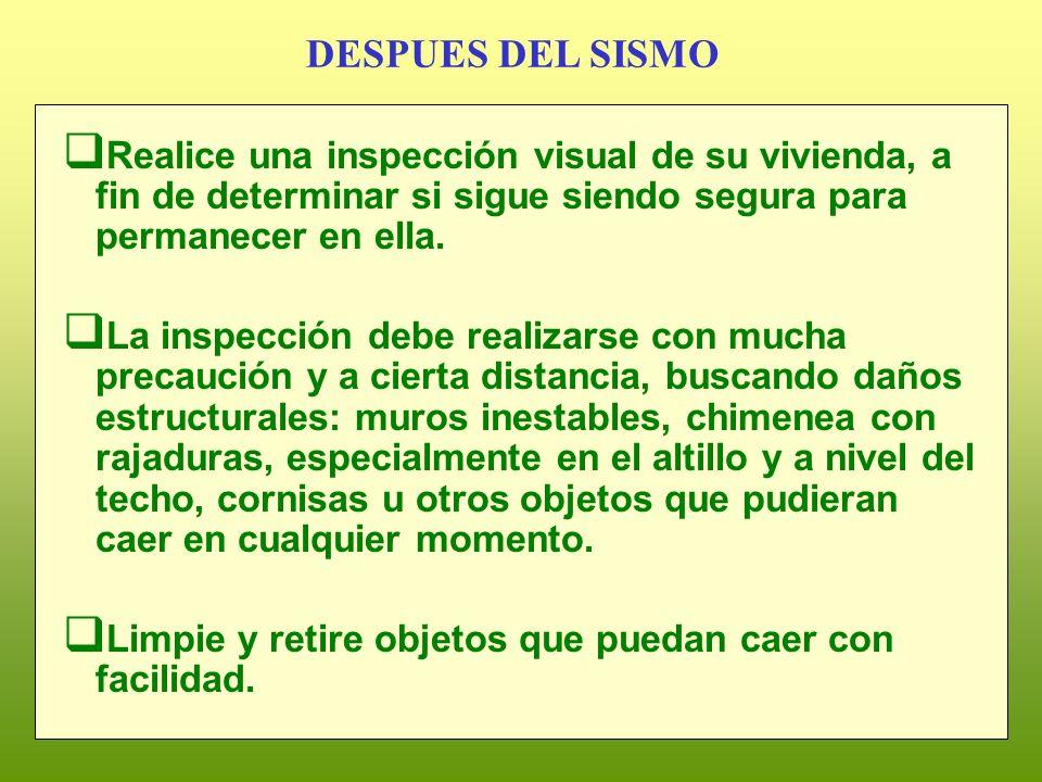 DESPUES DEL SISMO Realice una inspección visual de su vivienda, a fin de determinar si sigue siendo segura para permanecer en ella.