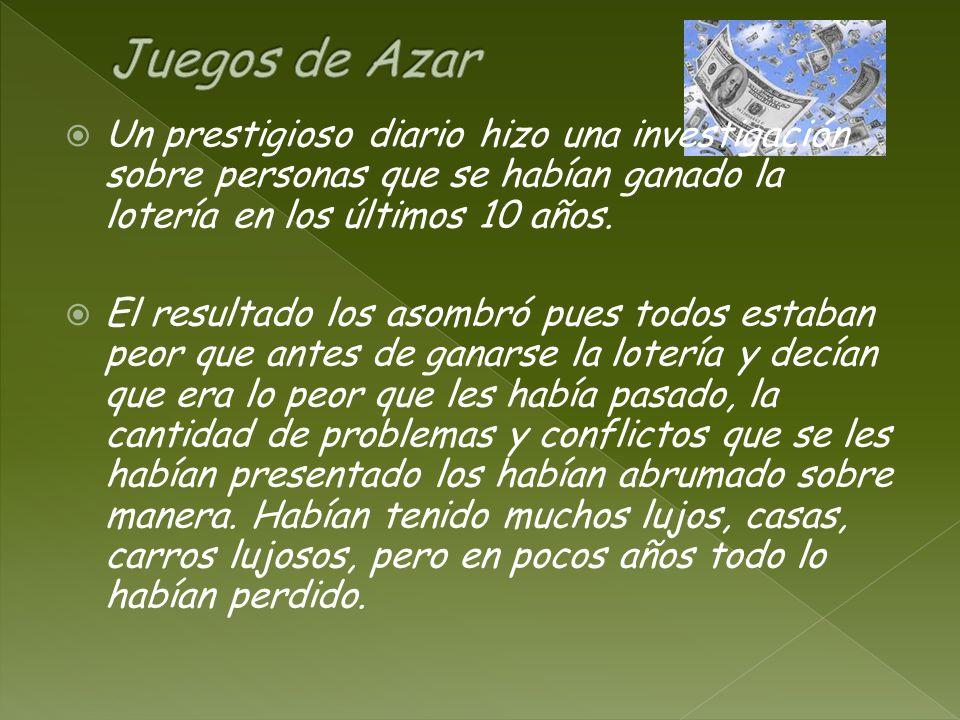 Juegos de Azar Un prestigioso diario hizo una investigación sobre personas que se habían ganado la lotería en los últimos 10 años.
