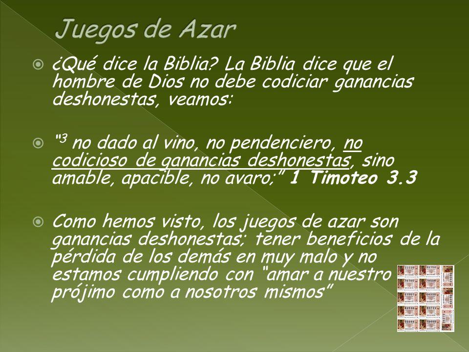 Juegos de Azar ¿Qué dice la Biblia La Biblia dice que el hombre de Dios no debe codiciar ganancias deshonestas, veamos: