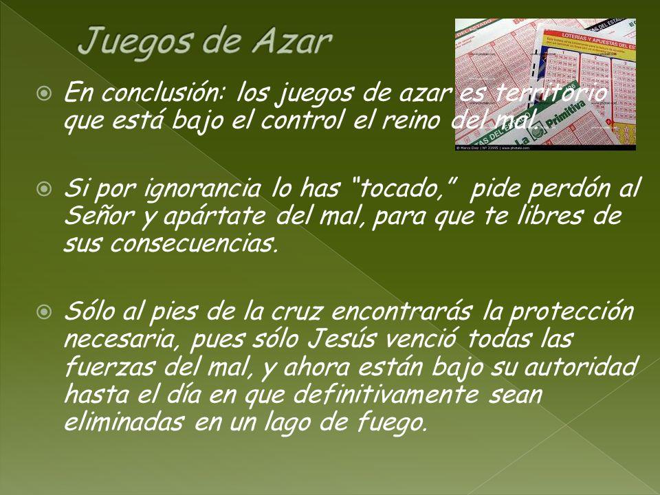 Juegos de Azar En conclusión: los juegos de azar es territorio que está bajo el control el reino del mal.
