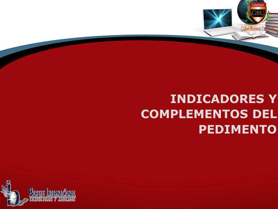 INDICADORES Y COMPLEMENTOS DEL PEDIMENTO