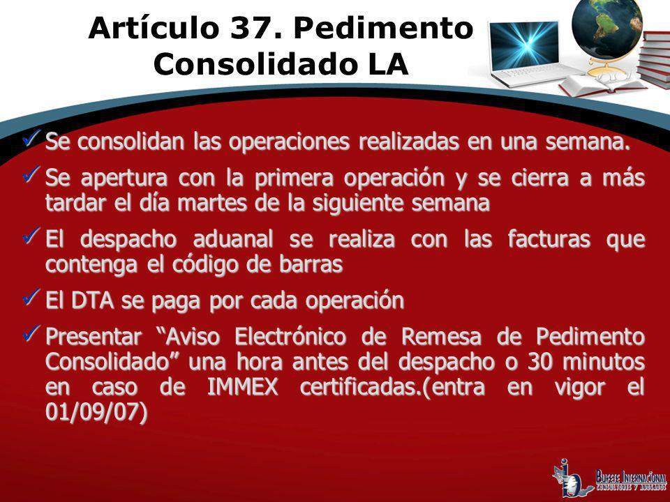 Artículo 37. Pedimento Consolidado LA