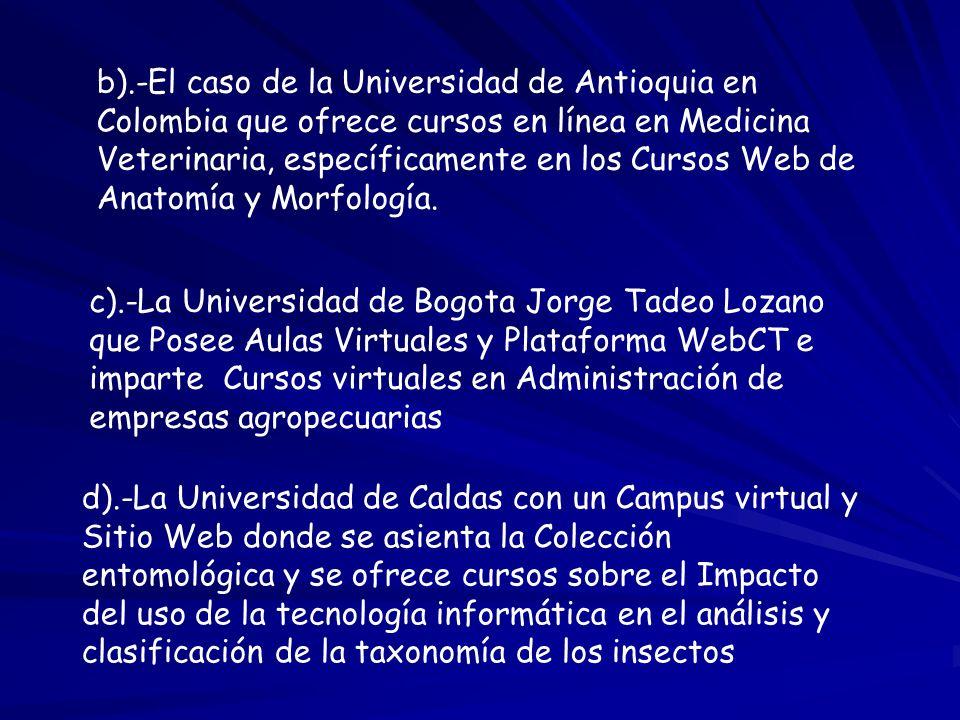 b).-El caso de la Universidad de Antioquia en Colombia que ofrece cursos en línea en Medicina Veterinaria, específicamente en los Cursos Web de Anatomía y Morfología.