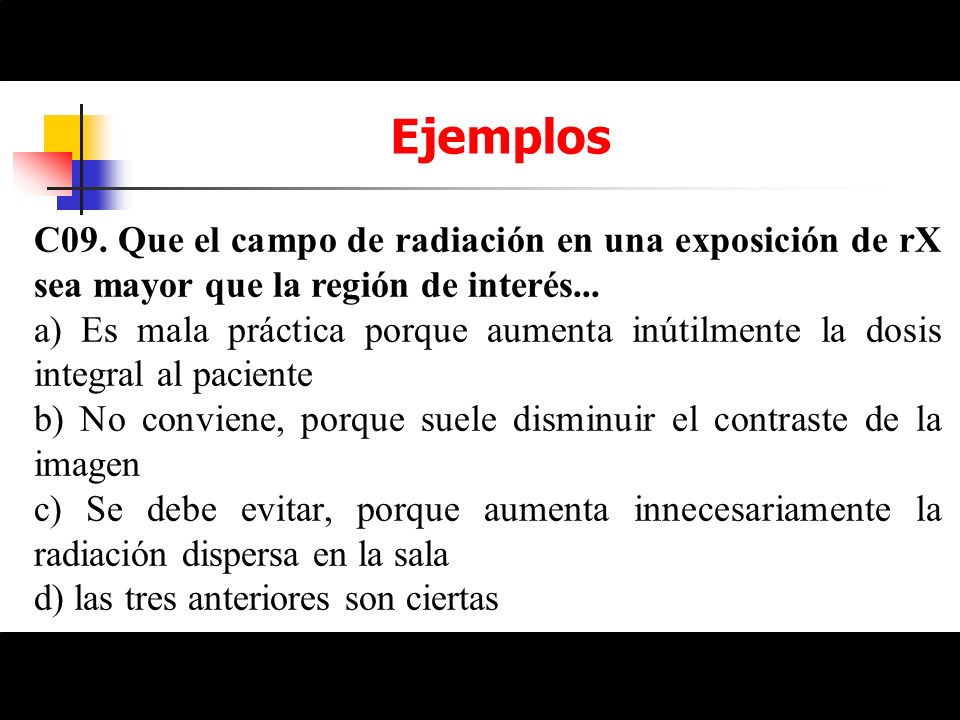 EjemplosC09. Que el campo de radiación en una exposición de rX sea mayor que la región de interés...