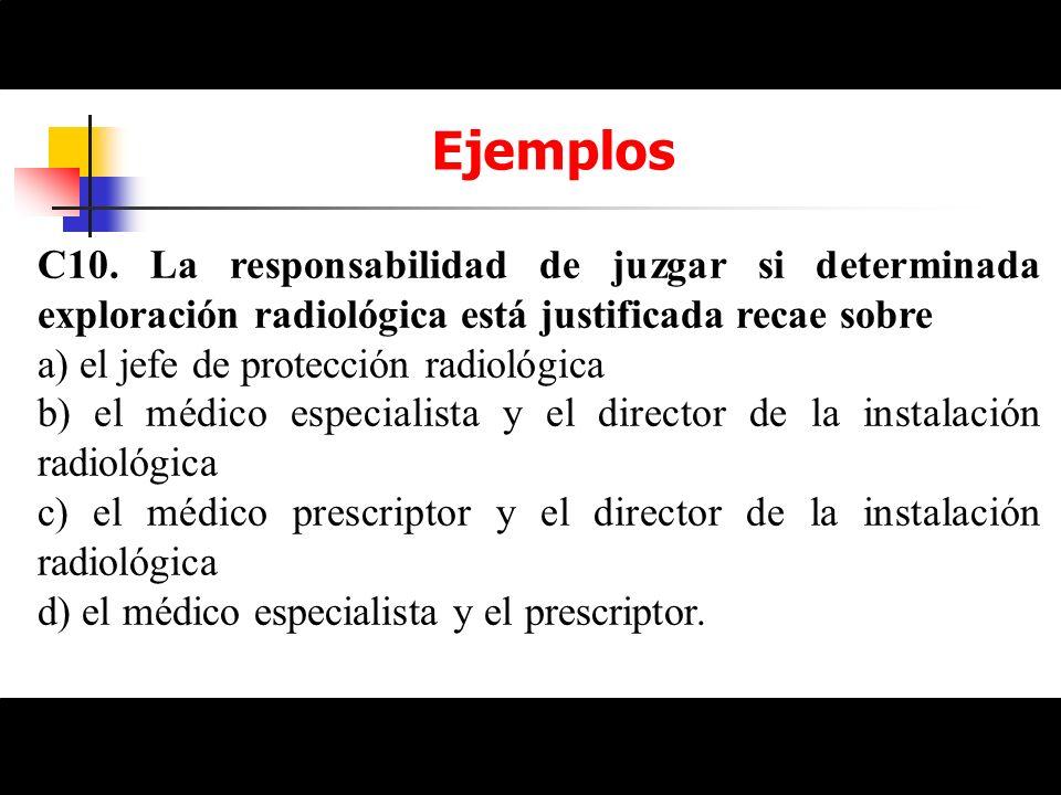 EjemplosC10. La responsabilidad de juzgar si determinada exploración radiológica está justificada recae sobre.