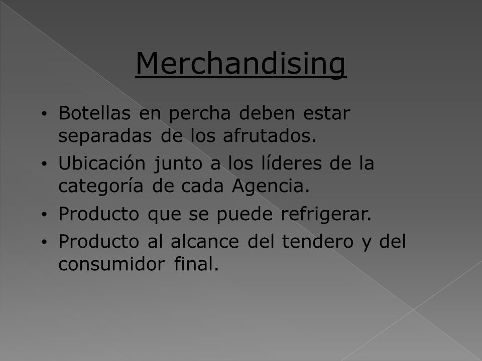 Merchandising Botellas en percha deben estar separadas de los afrutados. Ubicación junto a los líderes de la categoría de cada Agencia.