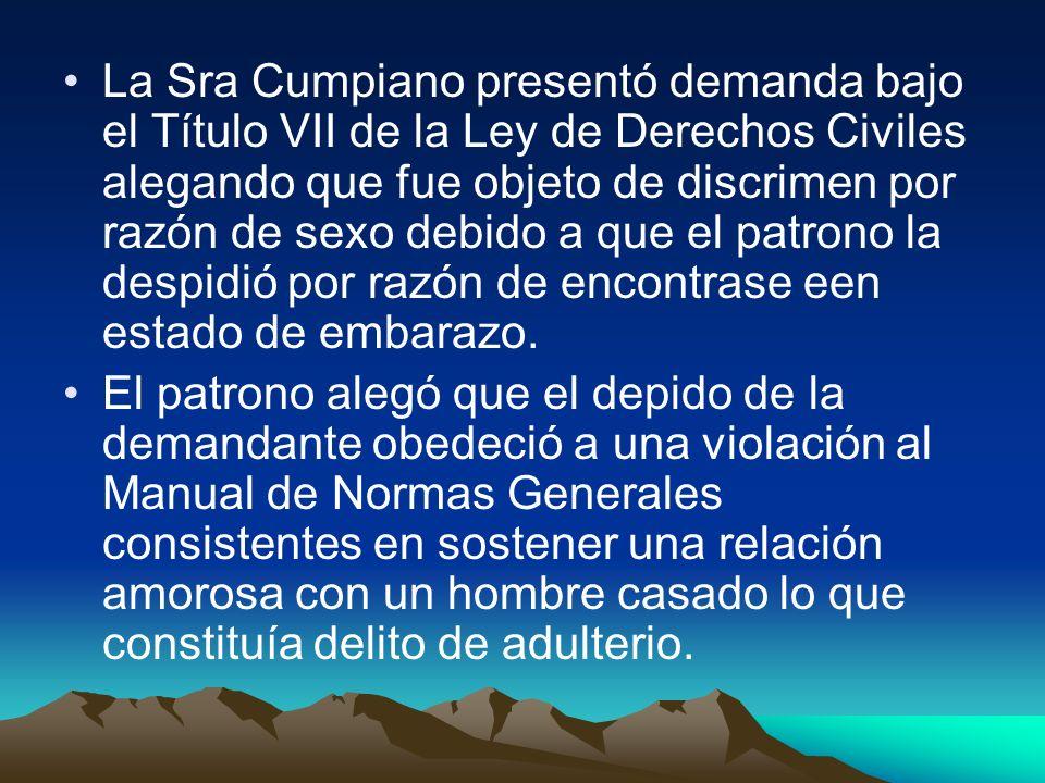 La Sra Cumpiano presentó demanda bajo el Título VII de la Ley de Derechos Civiles alegando que fue objeto de discrimen por razón de sexo debido a que el patrono la despidió por razón de encontrase een estado de embarazo.
