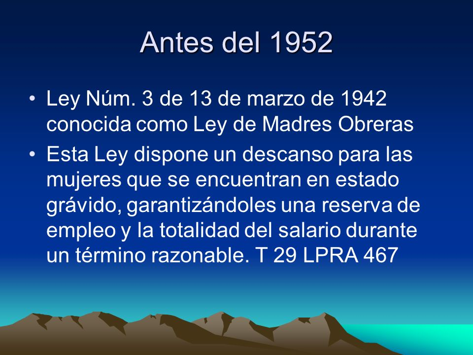 Antes del 1952 Ley Núm. 3 de 13 de marzo de 1942 conocida como Ley de Madres Obreras.