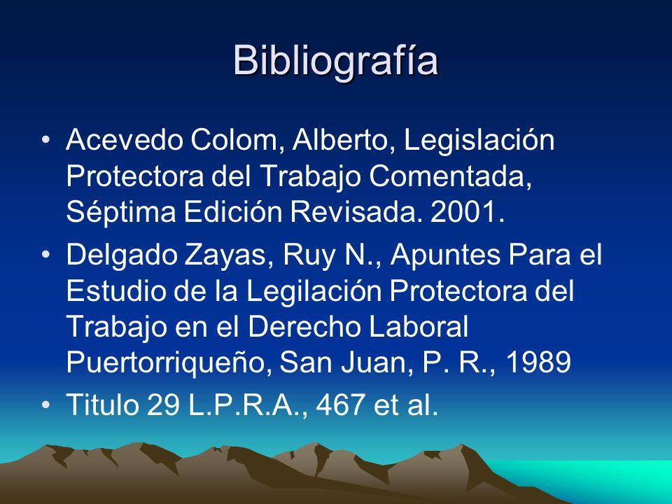 Bibliografía Acevedo Colom, Alberto, Legislación Protectora del Trabajo Comentada, Séptima Edición Revisada. 2001.