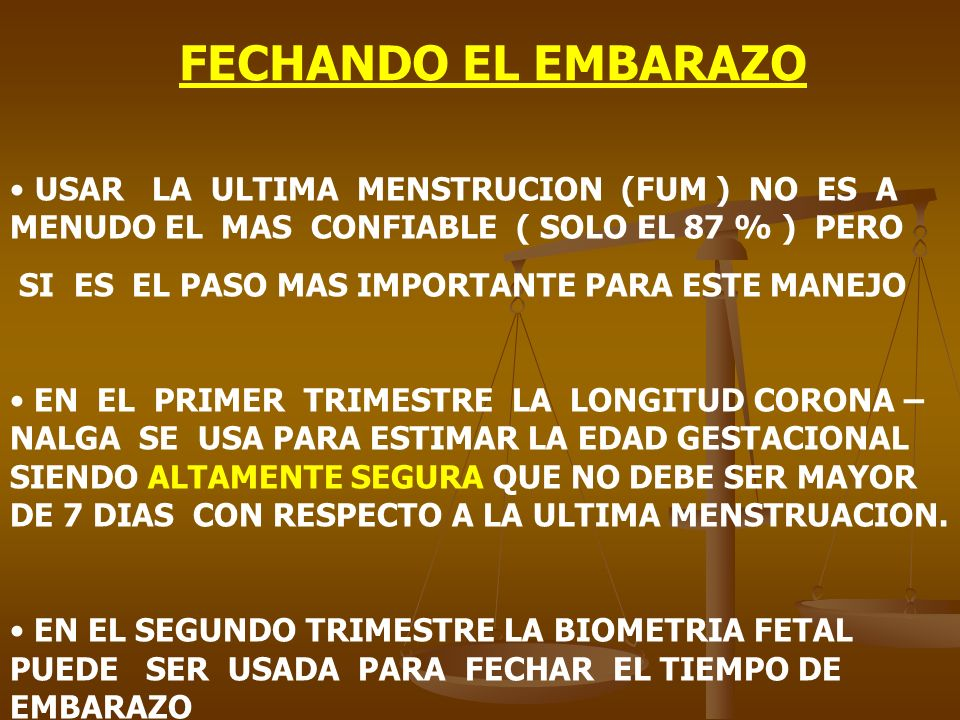 FECHANDO EL EMBARAZO USAR LA ULTIMA MENSTRUCION (FUM ) NO ES A MENUDO EL MAS CONFIABLE ( SOLO EL 87 % ) PERO.