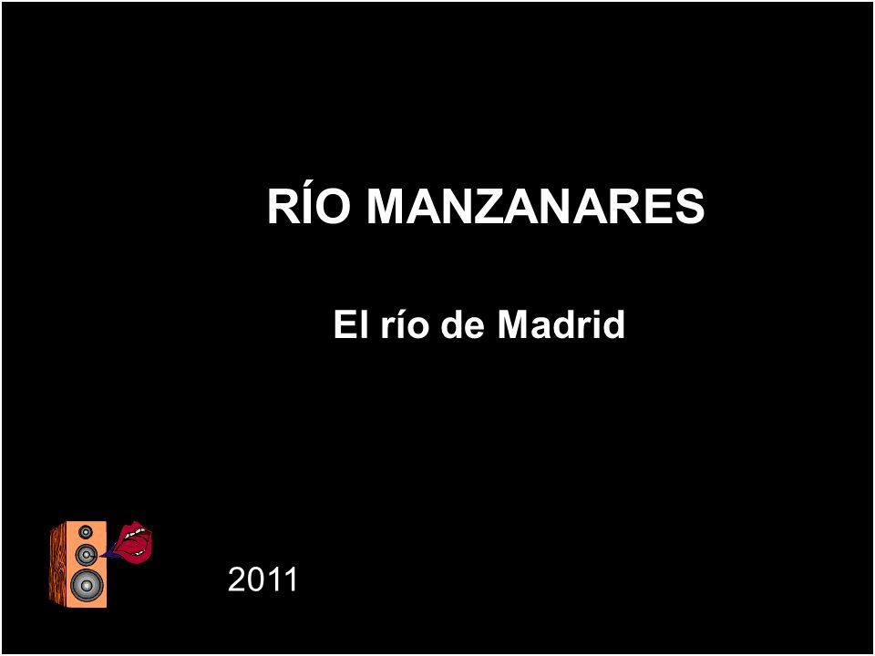 RÍO MANZANARES El río de Madrid 2011