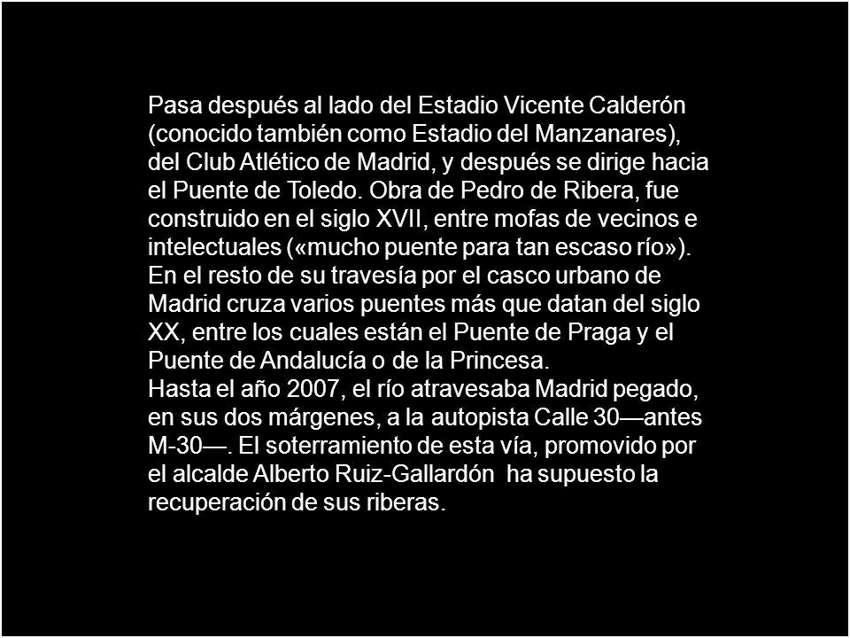 Pasa después al lado del Estadio Vicente Calderón (conocido también como Estadio del Manzanares), del Club Atlético de Madrid, y después se dirige hacia el Puente de Toledo. Obra de Pedro de Ribera, fue construido en el siglo XVII, entre mofas de vecinos e intelectuales («mucho puente para tan escaso río»).