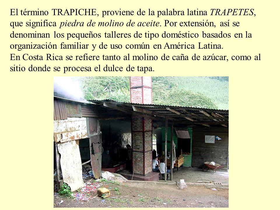 El término TRAPICHE, proviene de la palabra latina TRAPETES, que significa piedra de molino de aceite. Por extensión, así se denominan los pequeños talleres de tipo doméstico basados en la organización familiar y de uso común en América Latina.