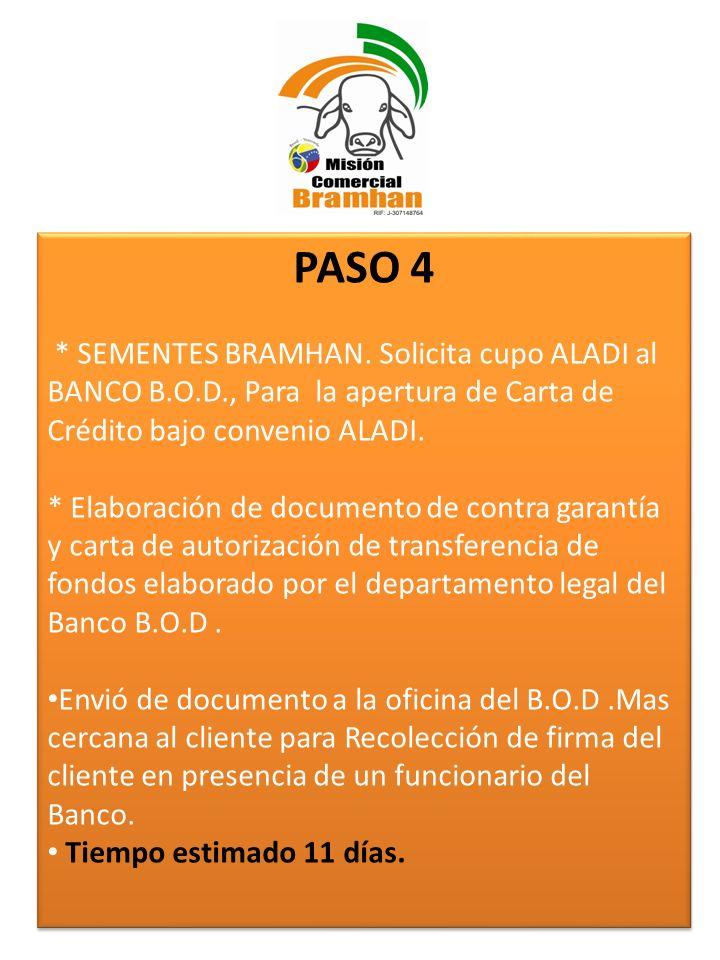 PASO 4 * SEMENTES BRAMHAN. Solicita cupo ALADI al BANCO B.O.D., Para la apertura de Carta de Crédito bajo convenio ALADI.
