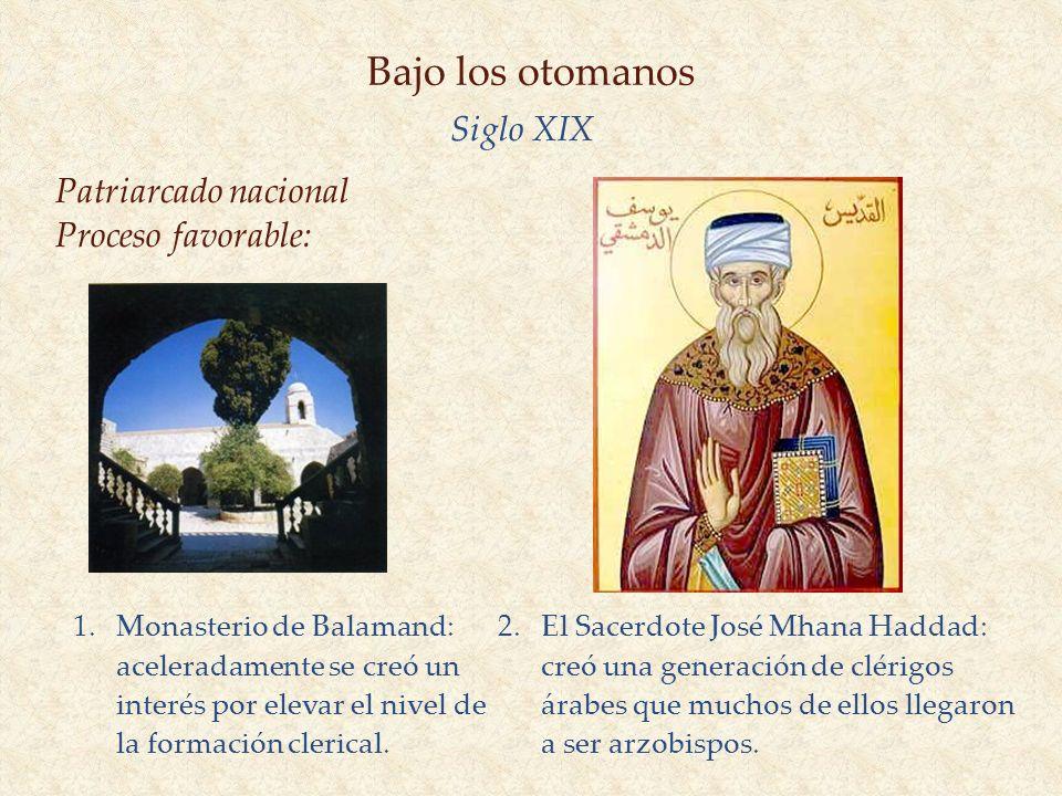 Bajo los otomanos Siglo XIX Patriarcado nacional Proceso favorable: